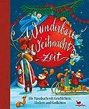 Wunderbare Weihnachtszeit: Ein Hausbuch mit Geschichten, Liedern und Gedichten