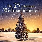Die 25 schönsten Weihnachtslieder (Vom Himmel hoch, da komm' ich her - Süßer die Glocken nie klingen - Alle Jahre wieder - O Tannenbaum)